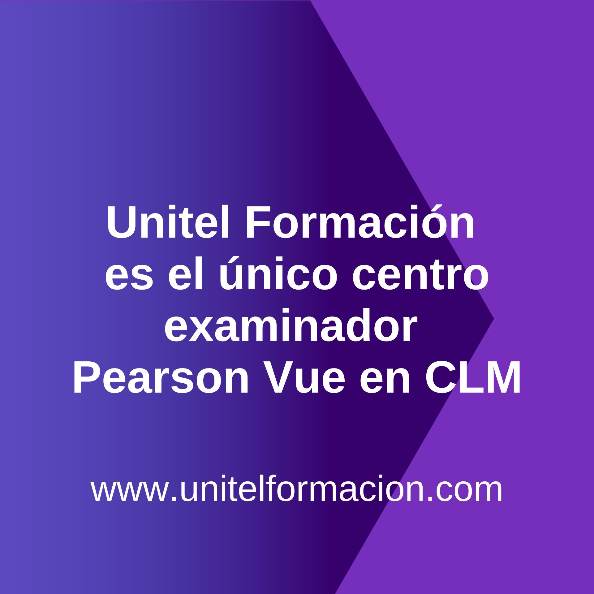 Unitel Formacion unico centro examinador Pearson Vue